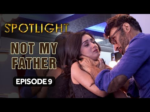Spotlight | Episode 9 - 'Not My Father' | Tridha Choudhury | A Web Series By Vikram Bhatt