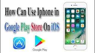 How Can I phone Use Google Play Store On iOS