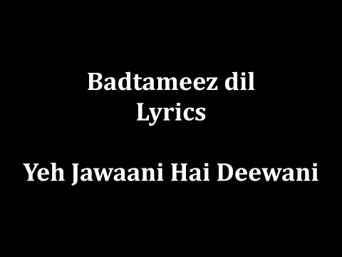 "Badtameez Dil Maane na Lyrics ""Yeh Jaawani Hai Deewani"" full song and Lyrics!!!!!!!!!!!!!!!"