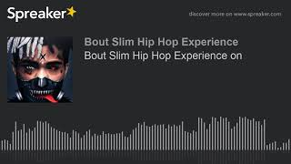 Bout Slim Hip Hop Experience on (part 1 of 2, made with Spreaker)