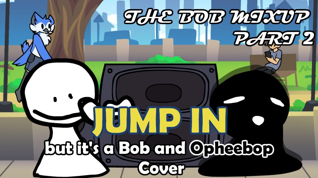 Download The Bob Mixup Part 2 (Jump In but it's a Bob and Opheebop Cover)
