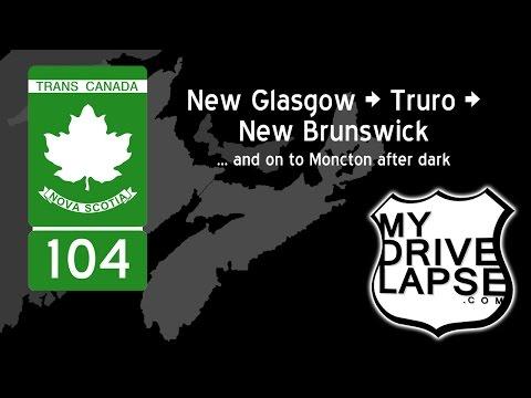 Trans Canada 104 Across Nova Scotia: New Glasgow, Truro, Moncton