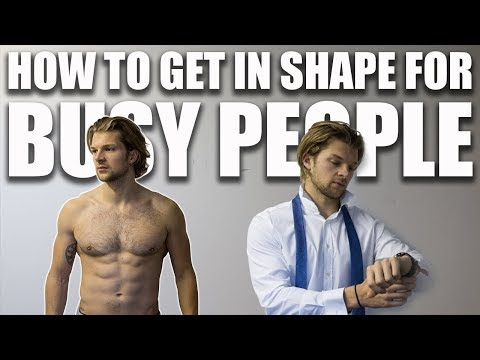 HOW TO GET IN SHAPE FOR BUSY PEOPLE
