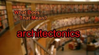 What does architectonics mean?
