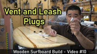 How to Make a Wooden Surfboard #10: Installing Vent and Leash Plugs