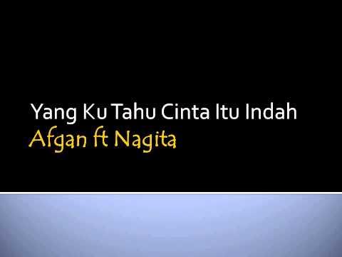 YANG KU TAHU CINTA ITU INDAH - AFGAN ft NAGITA