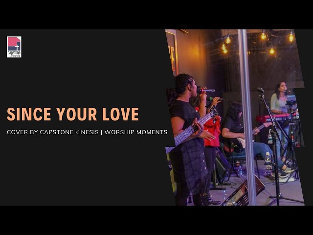 Since Your Love | Cover by Capstone Kinesis | Worship Moments