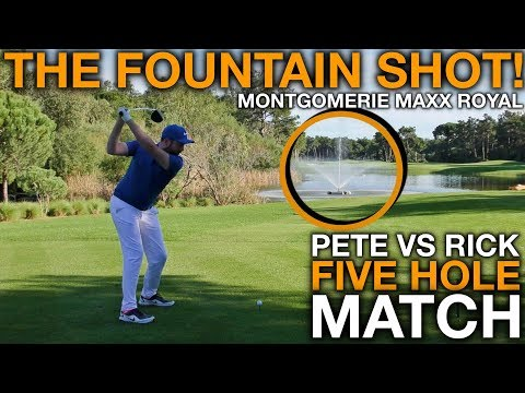 THE FOUNTAIN SHOT! Pete Vs Rick - 5 Hole Match - Montgomerie Maxx Royal
