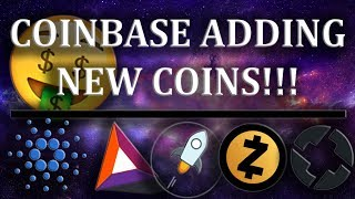 COINBASE ADDING NEW COINS!!! [Cardano, BAT, Stellar Lumens, ZCash, 0x]