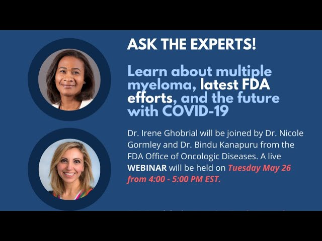 Ask An Expert, Public Webinar Part 3 - Multiple Myeloma, the FDA, and the Future with COVID-19