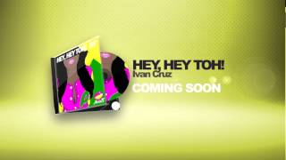 [PREVIEW] IVAN CRUZ - HEY, HEY TOH! (Release Date 2014-07-25)