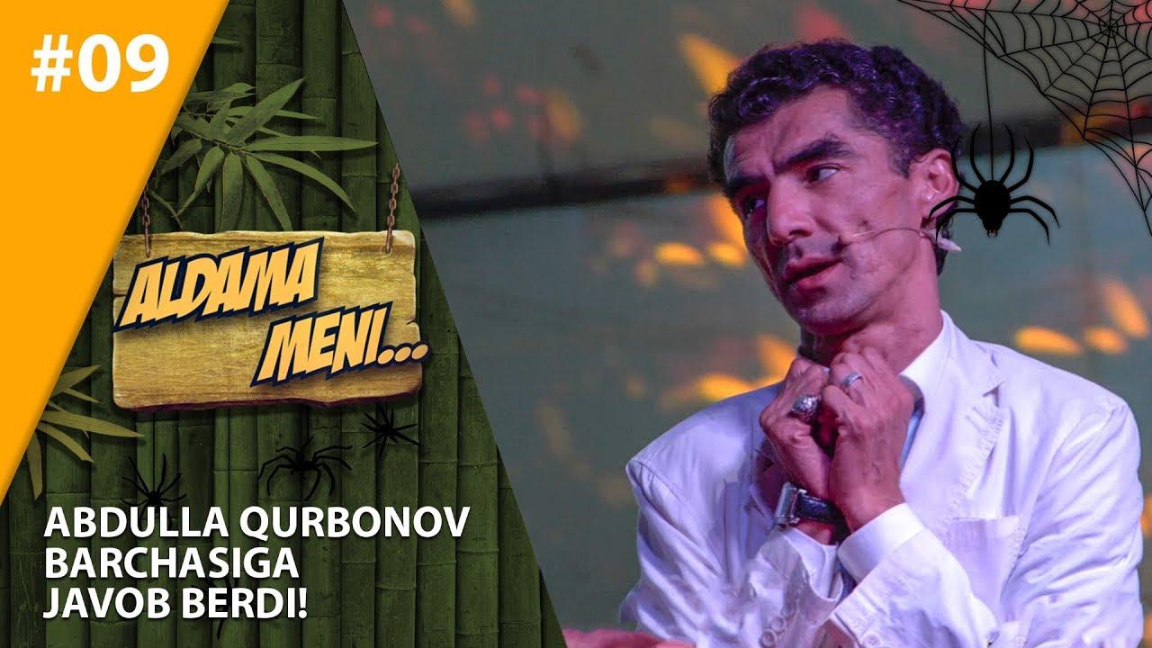 Aldama Meni 9-son Abdulla Qurbonov barchasiga javob berdi!
