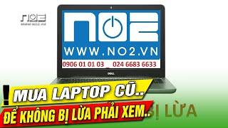 Hướng dẫn trọn mua laptop cũ để không bị lừa
