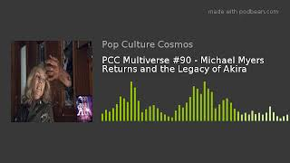 PCC Multiverse #90 - Michael Myers Returns and the Legacy of Akira