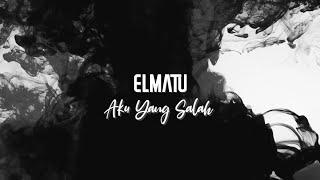 ELMATU - Aku Yang Salah [Official Lyric Video]