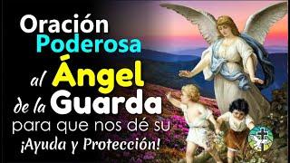 ORACIÓN PODEROSA AL ÁNGEL DE LA GUARDA PARA QUE NOS DÉ SU AYUDA, SU AMPARO Y SU PROTECCIÓN