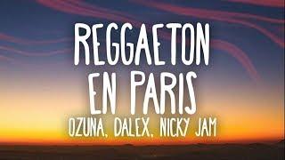 Ozuna - Reggaetón En Paris (Letra) ft. Dalex & Nicky Jam