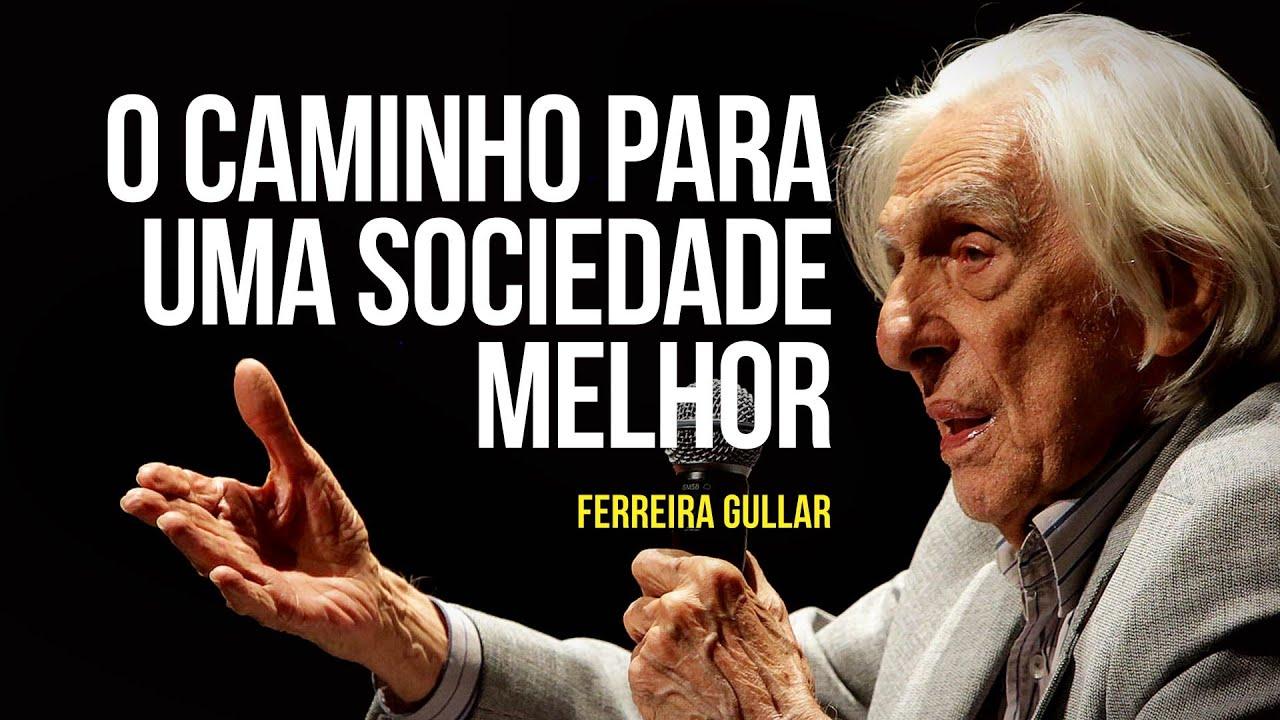 Ferreira Gullar – O caminho para uma sociedade melhor