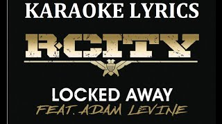 R. CITY - LOCKED AWAY (feat. ADAM LEVINE) KARAOKE VERSION LYRICS