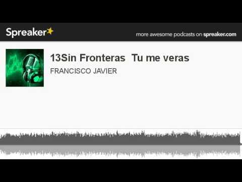 13Sin Fronteras  Tu Me Veras (hecho Con Spreaker)