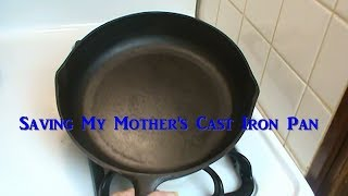 Saving My Mother's Cast Iron Pan -- Cleaning and Seasoning Old Cast Iron