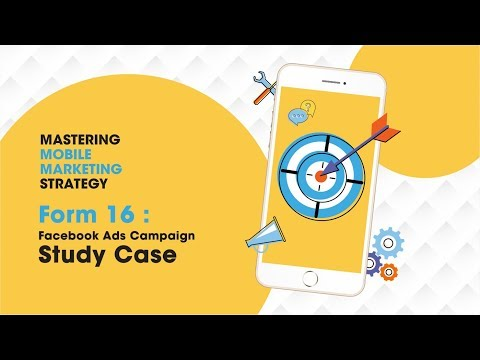 Mastering Mobile Marketing Strategy - How To - Form 16: Facebook Ads Campaign - Study Case