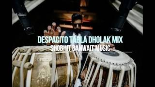 Despacito | Dholak & Tabla | Shobhit Banwait