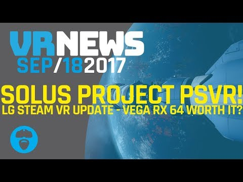 THE SOLUS PROJECT LAUNCHES ON SONY PSVR! - AMD Vega 64 Worth It? & More!
