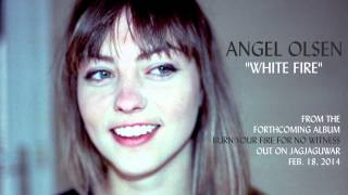 Watch Angel Olsen White Fire video