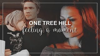 One Tree Hill | Feeling A Moment