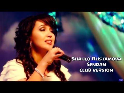 Shahlo Rustamova - Sendan | Шахло Рустамова - Сенда (club version)