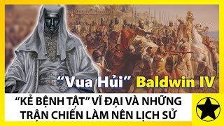 Vua Hi Baldwin IV - K Bnh Tt V i V Nhng Trn Chin Lm Nn Lch S