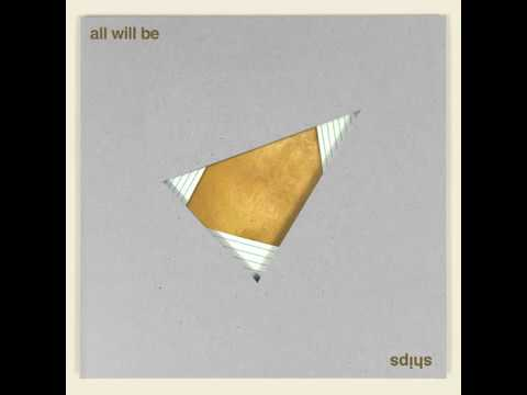 All Will Be - Ships