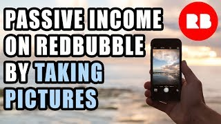 Passive income by uploading phone pics to Redbubble