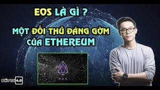 EOS là gì ? Một đối thủ đáng gờm của Ethereum ?