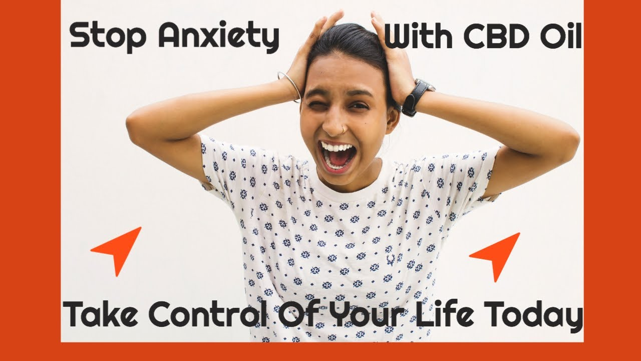 CBD For Anxiety – Stop Anxiety With CBD Oil Before It Stops You
