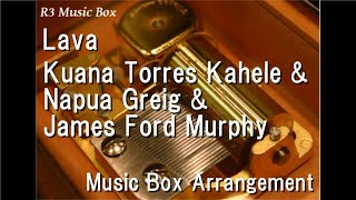 Gambar cover Lava/Kuana Torres Kahele & Napua Greig & James Ford Murphy [Music Box]