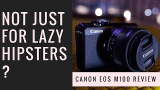 Canon EOS M100 Review - Not just a camera for lazy hipsters???