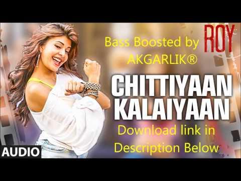 Chittiyaan Kalaiyaan - Roy (Kanika Kapoor) Bass Boosted