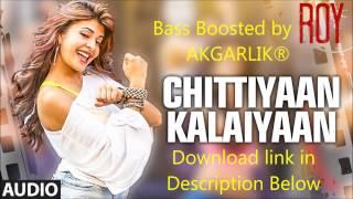 chittiyaan-kalaiyaan---roy-kanika-kapoor-bass-boosted