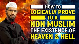 How to Logically Prove to a Non Muslim the Existence of Heaven and Hell - Dr Zakir Naik