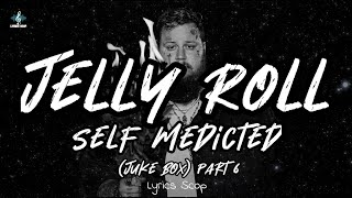 Jelly Roll - Self Medicted [Juke Box] [Part 6]