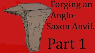 Forging an Anglo-Saxon anvil. Part 1: the body and face.