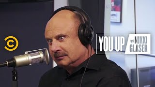Dr. Phil on Why We Should All Be More Empathetic - You Up w/ Nikki Glaser