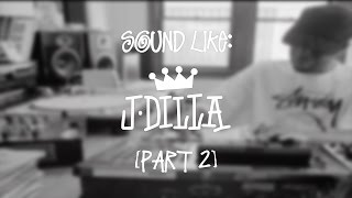 J DILLA Tutorial - Sound Like: J Dilla (Part 2)