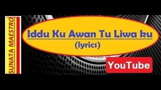 Iddu Ku Awan Tu Liwa Ku (lyrics)