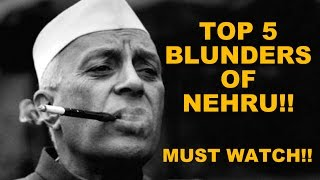 🔴 Top 5 BLUNDERS of NEHRU!! This will boil your blood!! Must Watch!!