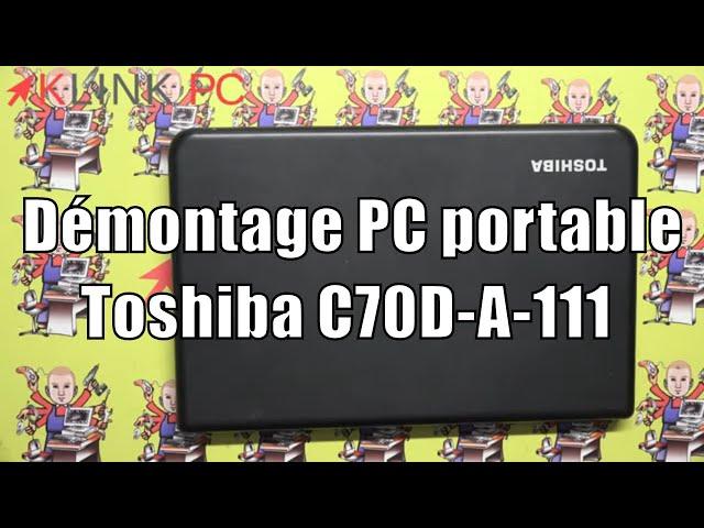 Comment démonter un pc portable Toshiba C 70 D A 111