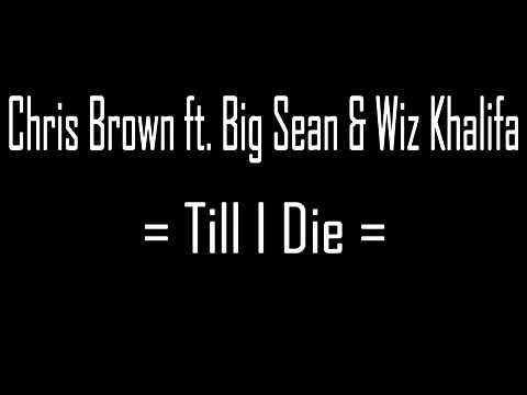 Download Chris Brown ft. Big Sean & Wiz Khalifa - Till I Die (Full SONG)