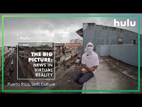 The Big Picture: News in Virtual Reality   Puerto Rico and Los Angeles • on Hulu
